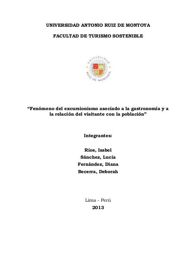 """UNIVERSIDAD ANTONIO RUIZ DE MONTOYA FACULTAD DE TURISMO SOSTENIBLE  """"Fenómeno del excursionismo asociado a la gastronomía ..."""