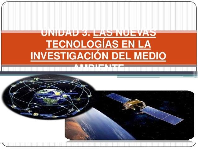 UNIDAD 3. LAS NUEVAS TECNOLOGÍAS EN LA INVESTIGACIÓN DEL MEDIO AMBIENTE