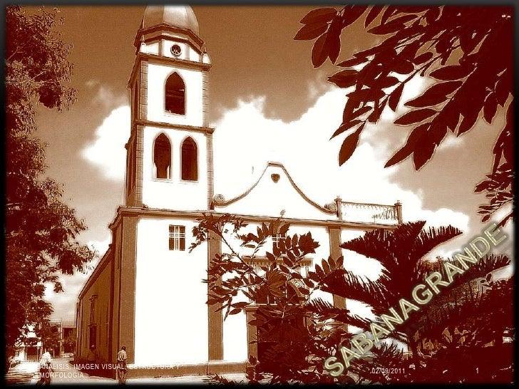 SABANAGRANDE<br />02/09/2011<br />ANALISIS, IMAGEN VISUAL, ESTRUCTURA Y MORFOLOGIA<br />1<br />