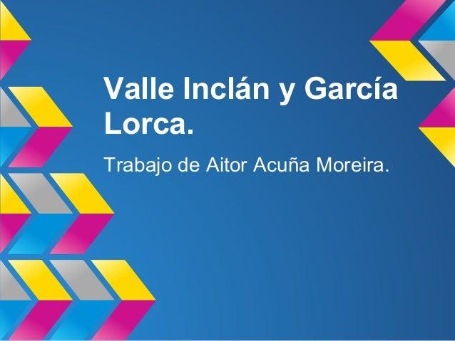 Valle Inclán y GarcíaLorca.Trabajo de Aitor Acuña Moreira.