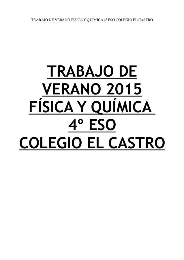 TRABAJO DE VERANO FÍSICA Y QUÍMICA 4º ESO COLEGIO EL CASTRO TRABAJO DE VERANO 2015 FÍSICA Y QUÍMICA 4º ESO COLEGIO EL CAST...