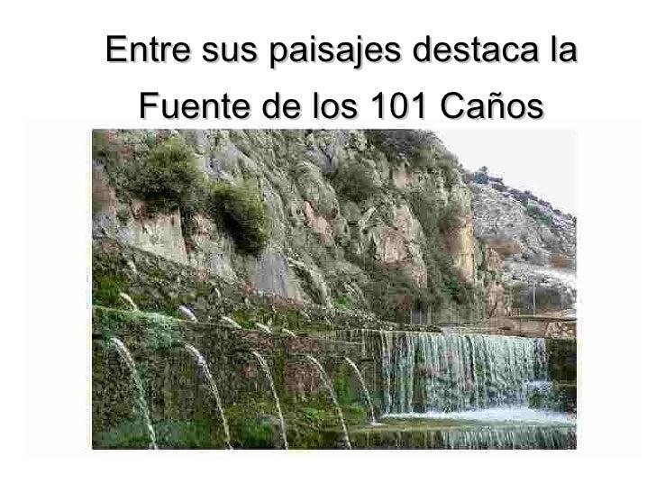 Entre sus paisajes destaca la Fuente de los 101 Caños