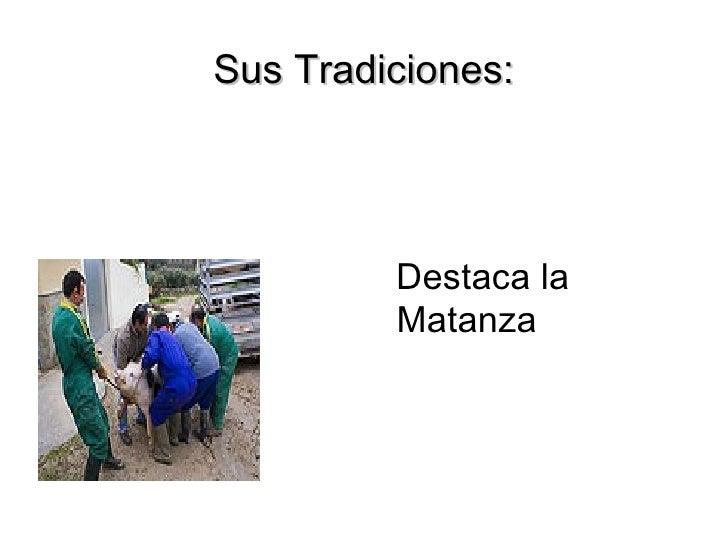 Sus Tradiciones: <ul><li>Destaca la Matanza </li></ul>