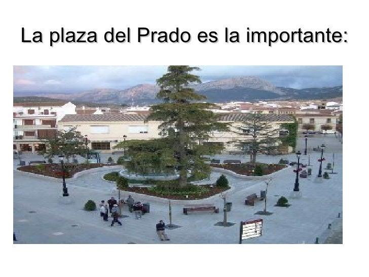 La plaza del Prado es la importante: