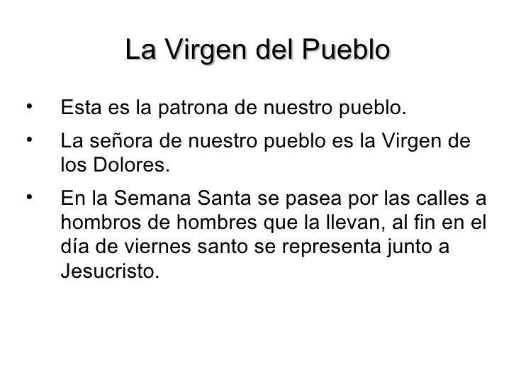 La Virgen del Pueblo <ul><li>Esta es la patrona de nuestro pueblo. </li></ul><ul><li>La señora de nuestro pueblo es la Vir...