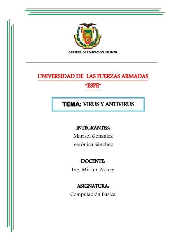 """TEMA: VIRUS Y ANTIVIRUS CARRERA DE EDUCACIÓN INFANTIL UNIVERSIDAD DE LAS FUERZAS ARMADAS """"ESPE"""" INTEGRANTES: Marisol Gonzá..."""