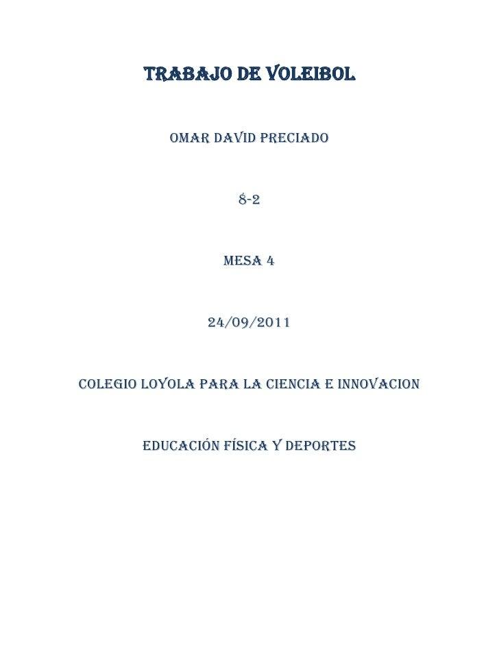 TRABAJO DE VOLEIBOL<br />Omar David preciado<br />8-2<br />Mesa 4<br />24/09/2011<br />Colegio Loyola para la ciencia e in...