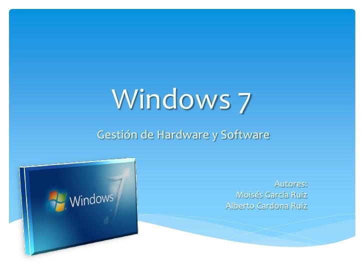 Windows 7 Gestión de Hardware y Software                                     Autores:                          Moisés Garc...