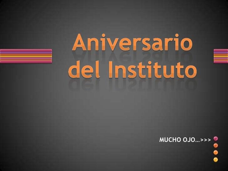 Aniversario del Instituto<br />MUCHO OJO…>>><br />