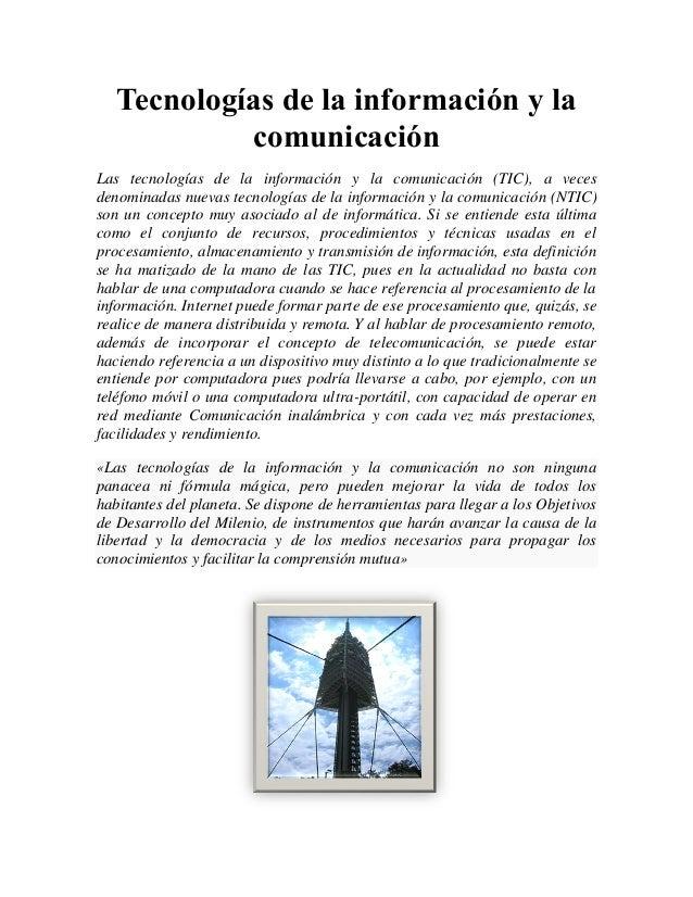 Tecnologías de la información y la comunicación Las tecnologías de la información y la comunicación (TIC), a veces denomin...