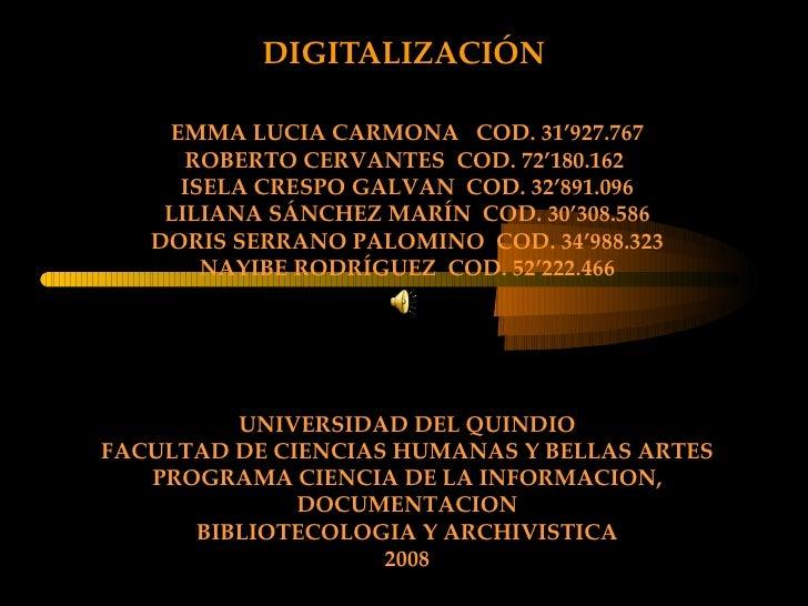 DIGITALIZACIÓN EMMA LUCIA CARMONA  COD. 31'927.767 ROBERTO CERVANTES  COD. 72'180.162  ISELA CRESPO GALVAN  COD. 32'891.09...