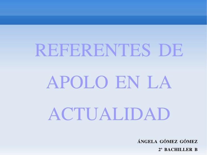 REFERENTES DE APOLO EN LA ACTUALIDAD ÁNGELA GÓMEZ GÓMEZ 2º BACHILLER B
