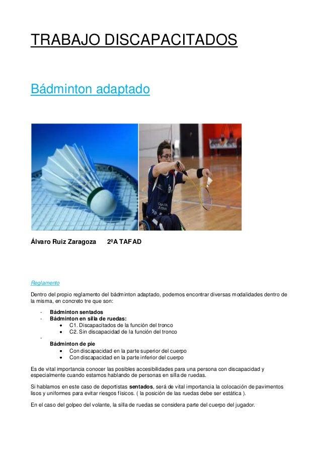 TRABAJO DISCAPACITADOSBádminton adaptadoÁlvaro Ruiz Zaragoza            2ºA TAFADReglamentoDentro del propio reglamento de...