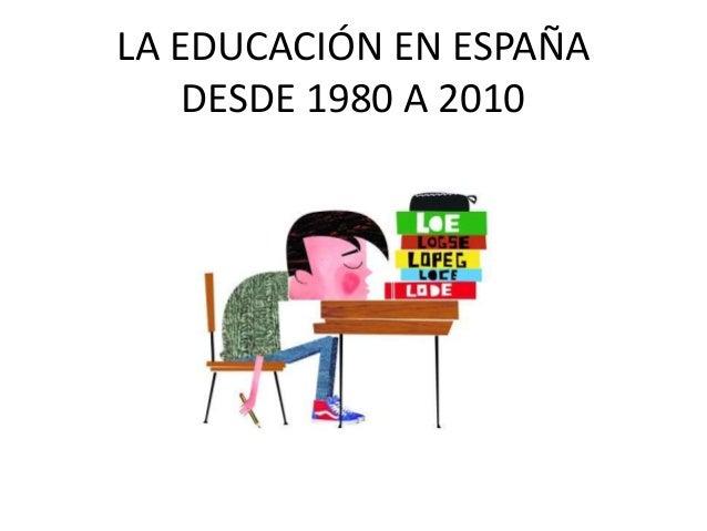 LA EDUCACIÓN EN ESPAÑA DESDE 1980 A 2010