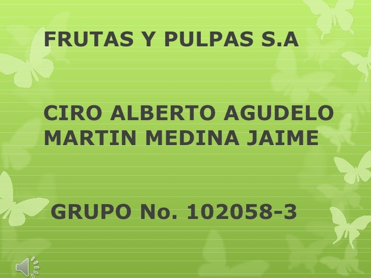 FRUTAS Y PULPAS S.ACIRO ALBERTO AGUDELOMARTIN MEDINA JAIMEGRUPO No. 102058-3