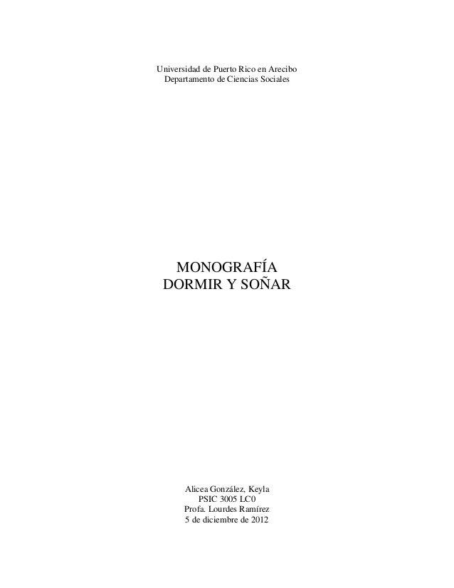 Universidad de Puerto Rico en Arecibo Departamento de Ciencias Sociales  MONOGRAFÍA DORMIR Y SOÑAR  Alicea González, Keyla...