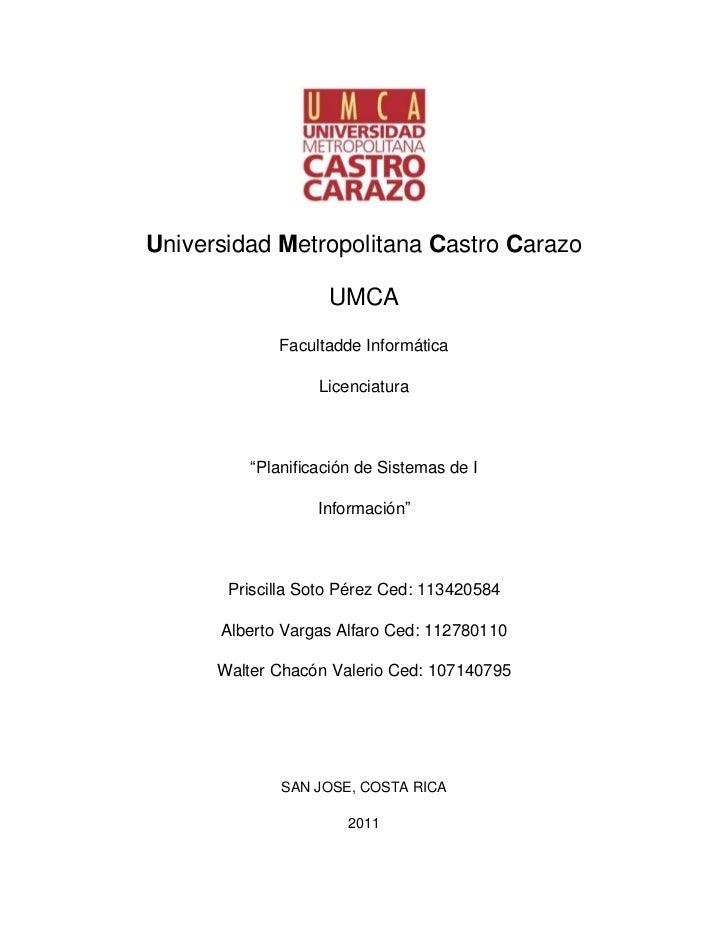 """Universidad Metropolitana Castro Carazo<br />UMCA<br />Facultad de Informática<br />Licenciatura<br />""""Planificación de Si..."""