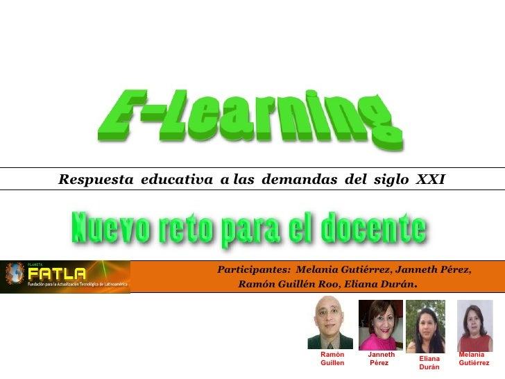 Participantes:  Melania Gutiérrez, Janneth Pérez,  Ramón Guillén Roo, Eliana Durán . Respuesta  educativa  a las  demandas...