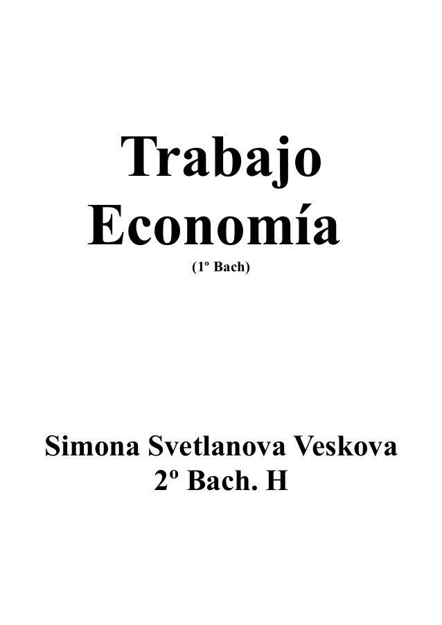 Trabajo Economía(1º Bach) Simona Svetlanova Veskova 2º Bach. H