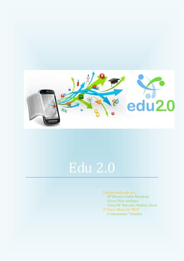 Edu 2.0     Trabajo realizado por:        Mª Rosario Galán Moraleda        Elvira Díaz Arellano        Yáiza Mª Salvador M...