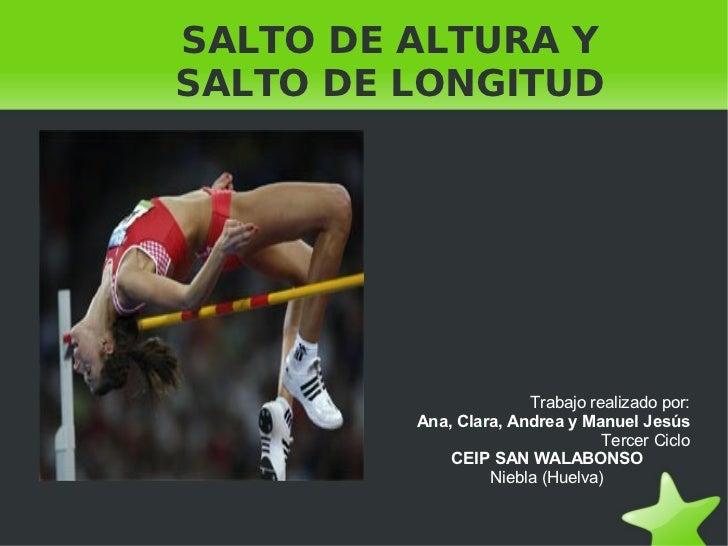 SALTO DE ALTURA Y SALTO DE LONGITUD                            Trabajo realizado por:          Ana, Clara, Andrea y Manuel...