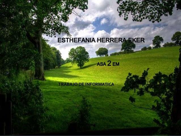 ESTHEFANIA HERRERA EKER ASA 2 EM TRABAJO DE INFORMATICA