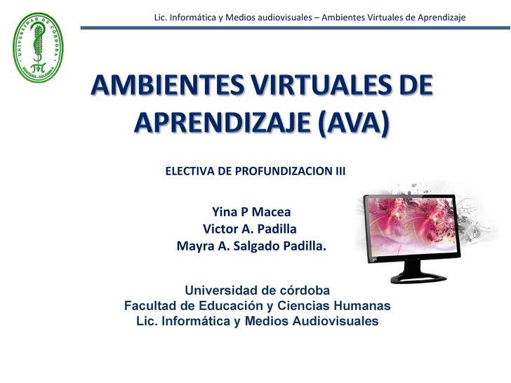 Lic. Informática y Medios audiovisuales – Ambientes Virtuales de Aprendizaje Yina P Macea Victor A. Padilla  Mayra A. Salg...