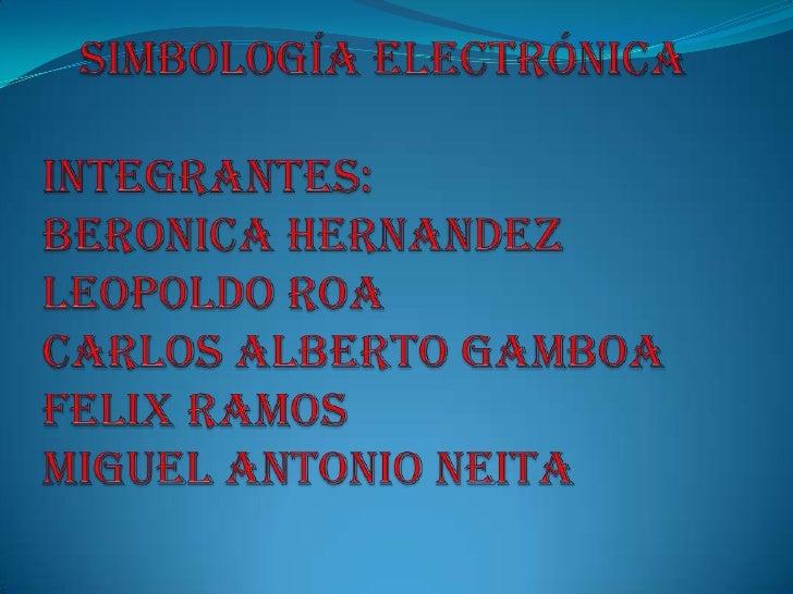 Simbología electrónica<br />Integrantes:<br />Beronicahernandez<br />Leopoldo roa<br />Carlos alberto gamboa<br />Felix ra...