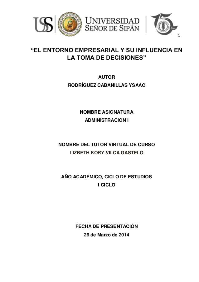"""1 """"EL ENTORNO EMPRESARIAL Y SU INFLUENCIA EN LA TOMA DE DECISIONES"""" AUTOR RODRÍGUEZ CABANILLAS YSAAC NOMBRE ASIGNATURA ADM..."""