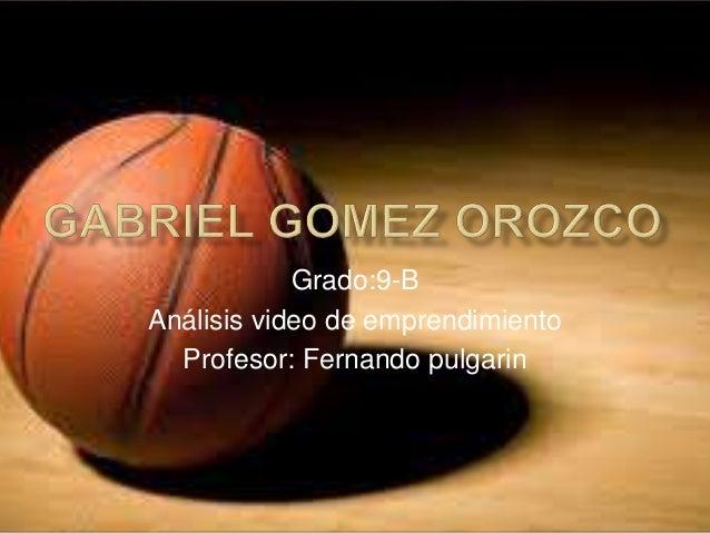 Grado:9-B Análisis video de emprendimiento Profesor: Fernando pulgarin