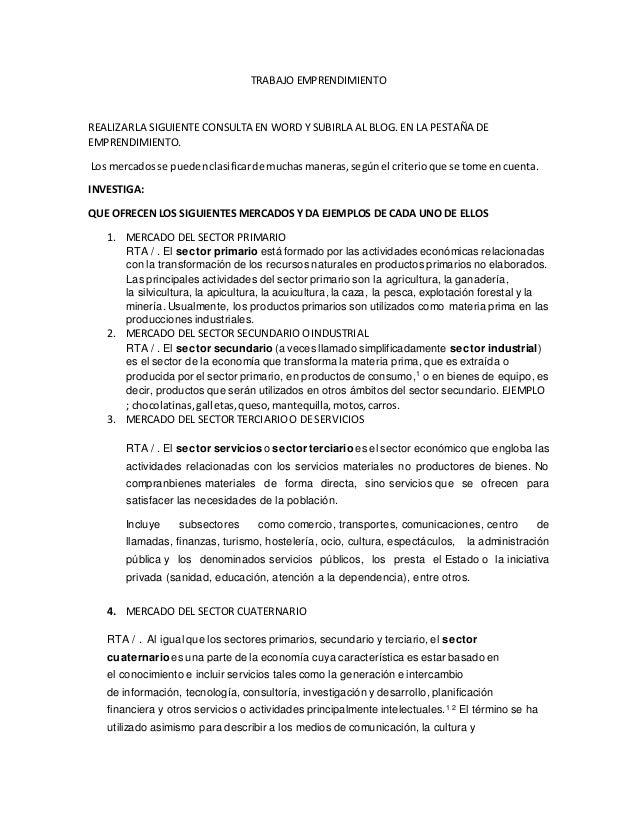 TRABAJO EMPRENDIMIENTO REALIZARLA SIGUIENTE CONSULTA EN WORD Y SUBIRLA AL BLOG. EN LA PESTAÑA DE EMPRENDIMIENTO. Los merca...