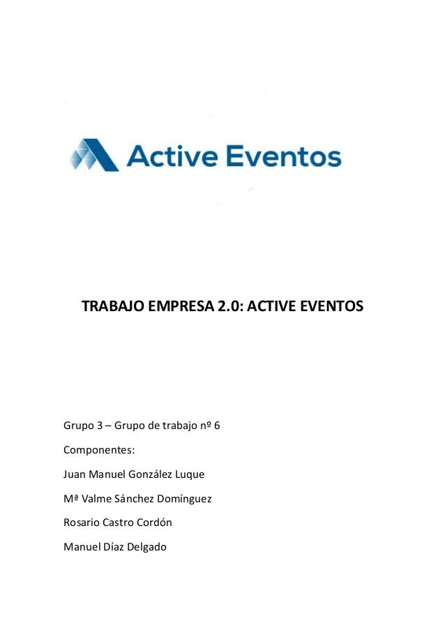 TRABAJO EMPRESA 2.0: ACTIVE EVENTOS Grupo 3 – Grupo de trabajo nº 6 Componentes: Juan Manuel González Luque Mª Valme Sánch...