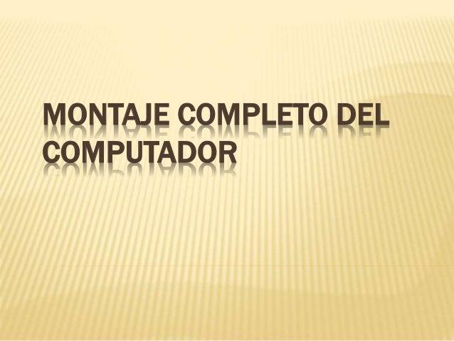 MONTAJE COMPLETO DEL COMPUTADOR