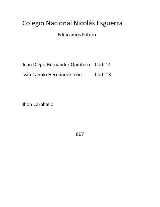 Colegio Nacional Nicolás Esguerra                 Edificamos FuturoJuan Diego Hernández Quintero Cod: 14Iván Camilo Hernán...