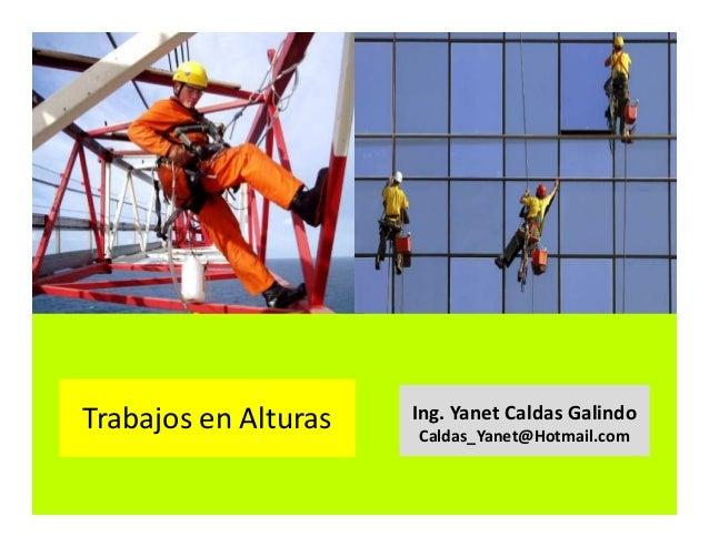 Trabajo en Altura Ing. Yanet Caldas Galindo CIP: 115456 Caldas_Yanet@Hotmail.com