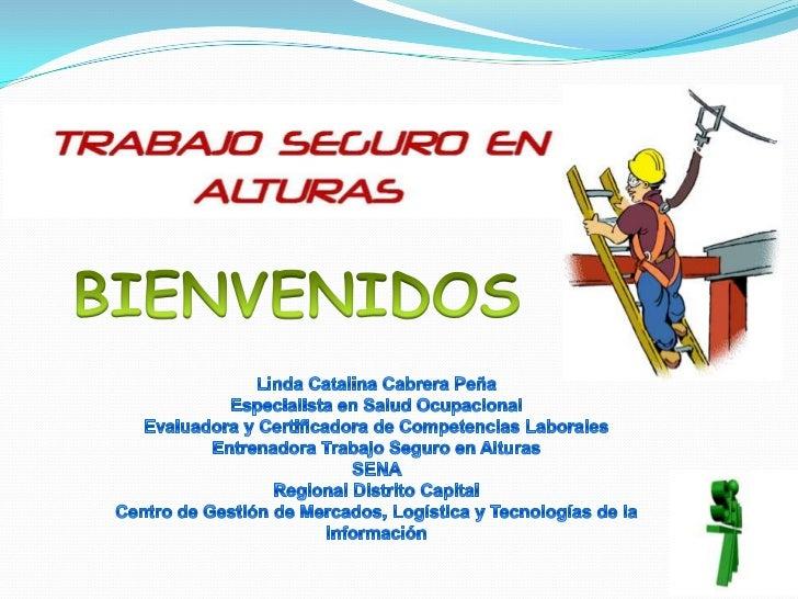 BIENVENIDOS<br />Linda Catalina Cabrera PeñaEspecialista en Salud OcupacionalEvaluadora y Certificadora de Competencias La...
