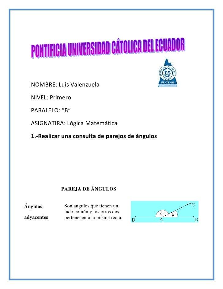 "NOMBRE: Luis Valenzuela   NIVEL: Primero   PARALELO: ""B""   ASIGNATIRA: Lógica Matemática   1.-Realizar una consulta de par..."
