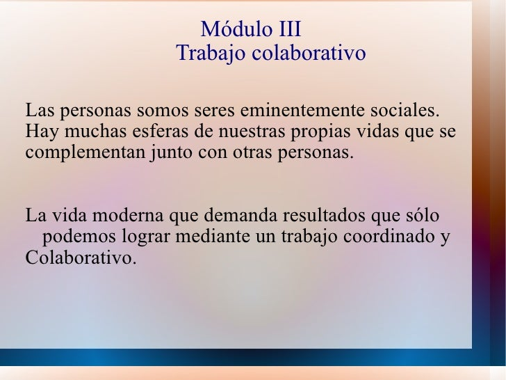 Módulo III   Trabajo colaborativo Las personas somos seres eminentemente sociales. Hay muchas esferas de nuestras propias ...