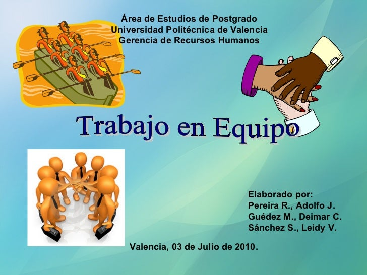 Área de Estudios de Postgrado Universidad Politécnica de Valencia Gerencia de Recursos Humanos Trabajo en Equipo Elaborado...