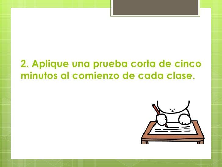 2. Aplique una prueba corta de cincominutos al comienzo de cada clase.