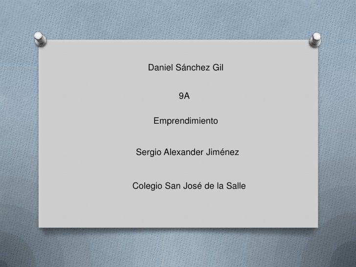 Daniel Sánchez Gil           9A     EmprendimientoSergio Alexander JiménezColegio San José de la Salle