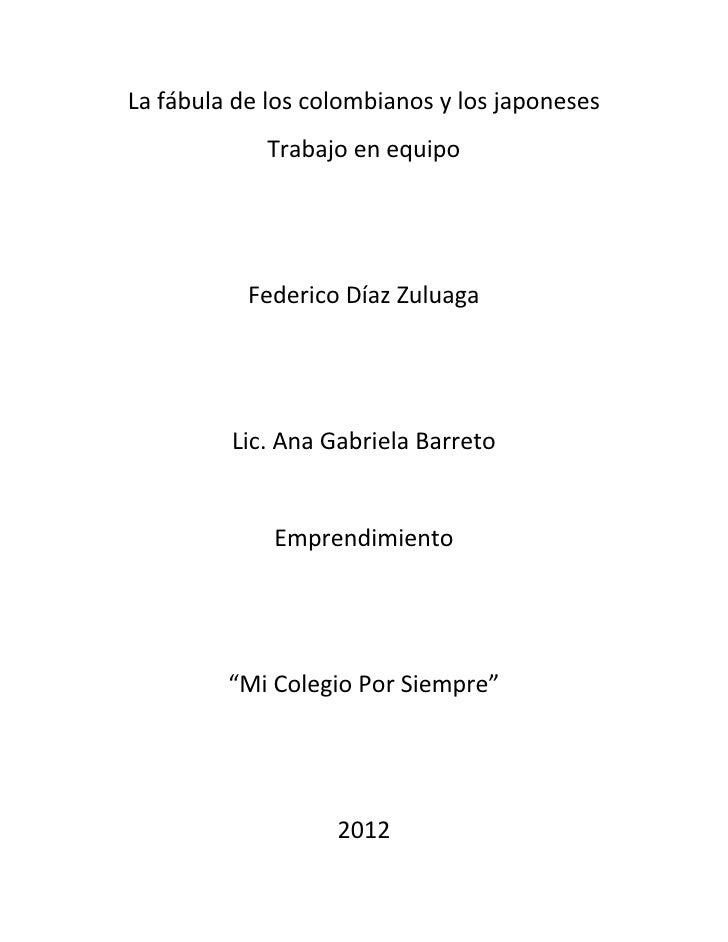 La fábula de los colombianos y los japoneses            Trabajo en equipo           Federico Díaz Zuluaga         Lic. Ana...