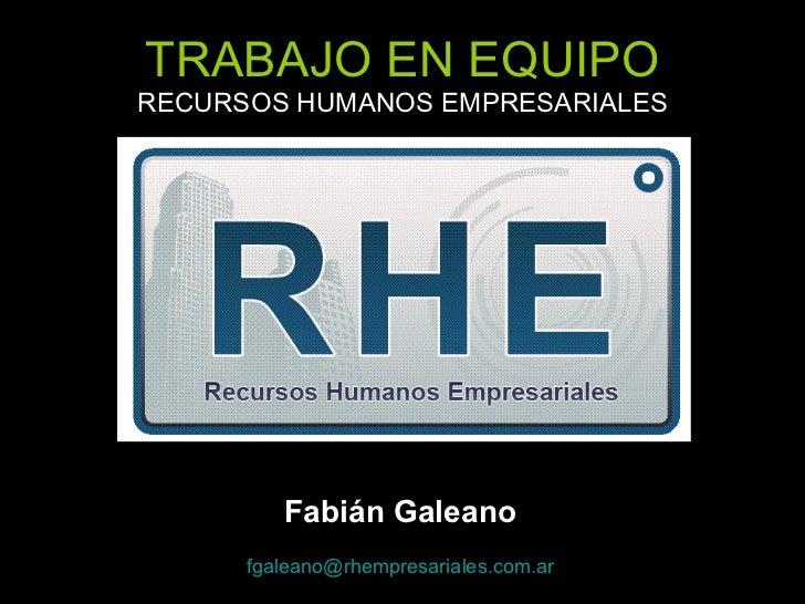 TRABAJO EN EQUIPO RECURSOS HUMANOS EMPRESARIALES Fabián Galeano [email_address]