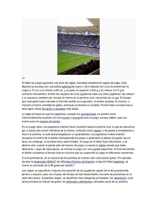 El fútbol se juega siguiendo una serie de reglas, llamadas oficialmente reglas de juego. Este deporte se practica con una ...