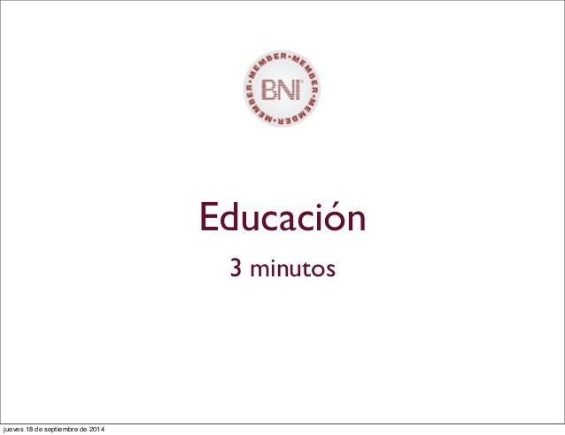 Educación 3 minutos jueves 18 de septiembre de 2014