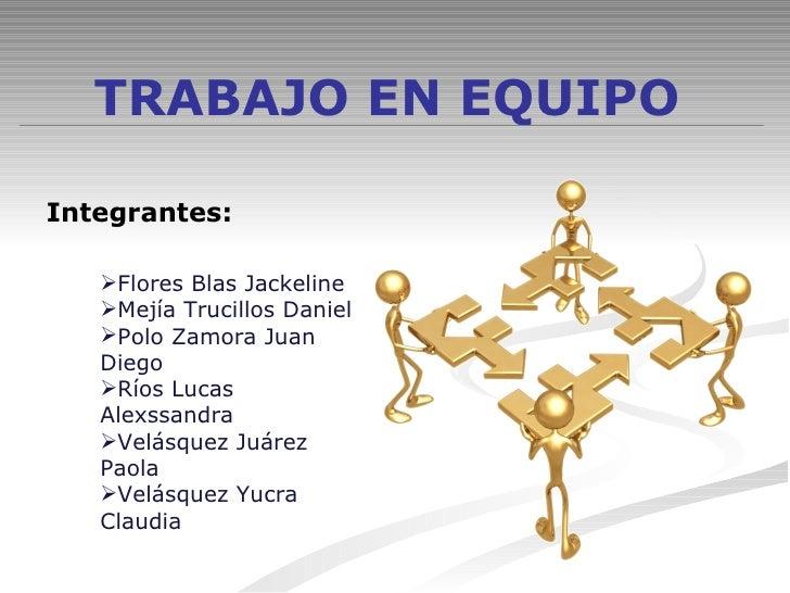 TRABAJO EN EQUIPO <ul><li>Flores Blas Jackeline </li></ul><ul><li>Mejía Trucillos Daniel </li></ul><ul><li>Polo Zamora Jua...