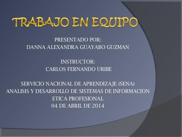 PRESENTADO POR: DANNA ALEXANDRA GUAYABO GUZMAN INSTRUCTOR: CARLOS FERNANDO URIBE SERVICIO NACIONAL DE APRENDIZAJE (SENA) A...
