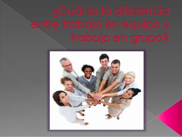 las diferencias entre trabajo en grupo y trabajo en equipo son importantes: El trabajo en equipo es cuando todas las perso...