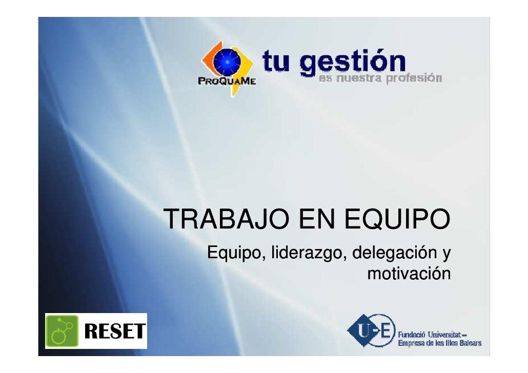TRABAJO EN EQUIPO   Equipo, liderazgo, delegación y                        motivación