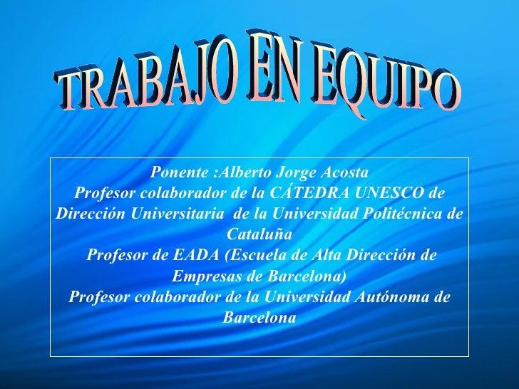 Ponente :Alberto Jorge Acosta Profesor colaborador de la CÁTEDRA UNESCO de Dirección Universitaria  de la Universidad Poli...